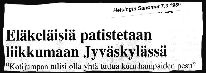 """Lehtileike, Helsingin Sanomat 7.3.1989: Eläkeläisiä patistetaan liikkumaan Jyväskylässä. """"Kotijumpan pitäisi olla yhtä tuttua kuin hampaiden pesu."""""""
